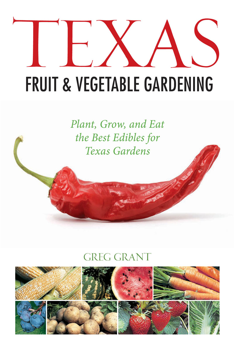 Texas Fruit & Vegetable Gardening Greg Grant