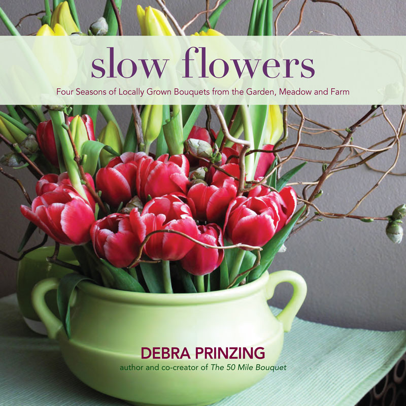 Slow Flowers by Debra Prinzing
