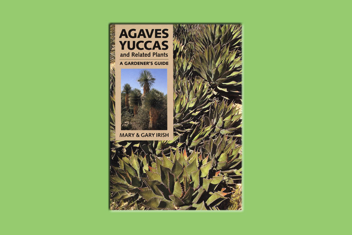 Agaves Yuccas and Related Plants by Mary Irish