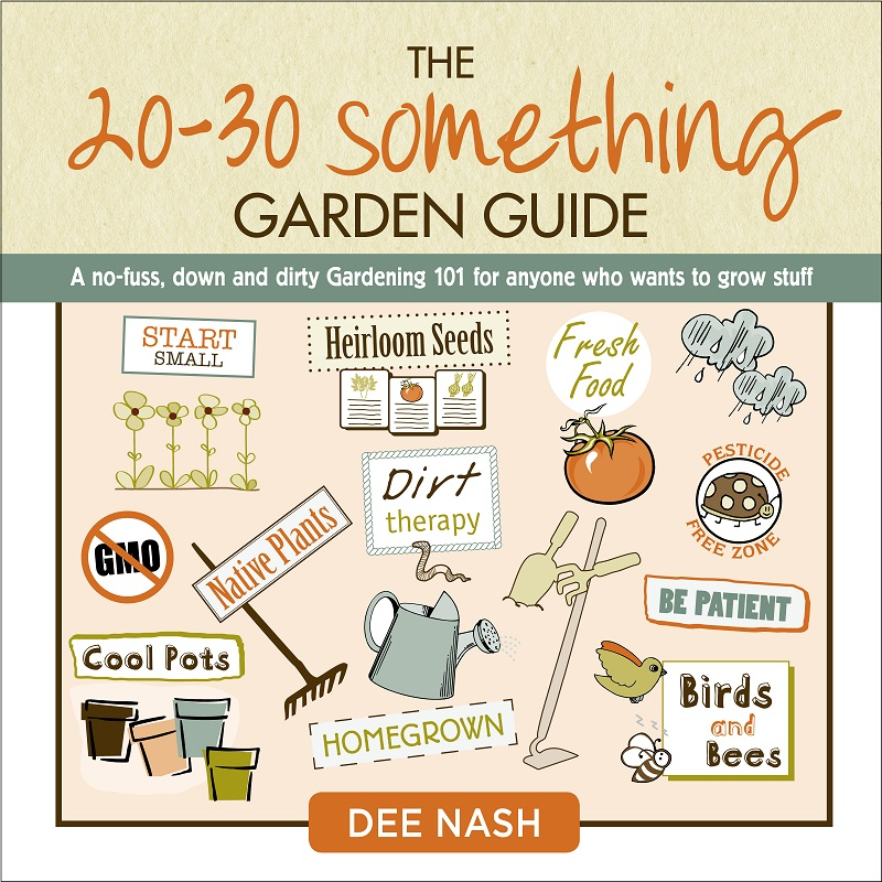 The 20/30 Something Garden Guide Dee Nash Central Texas Gardener
