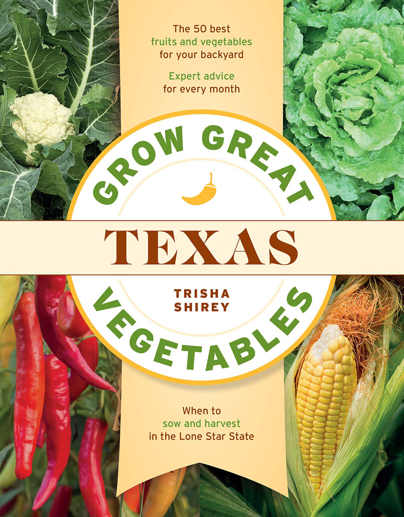 Grow Great Texas Vegetables Trisha Shirey
