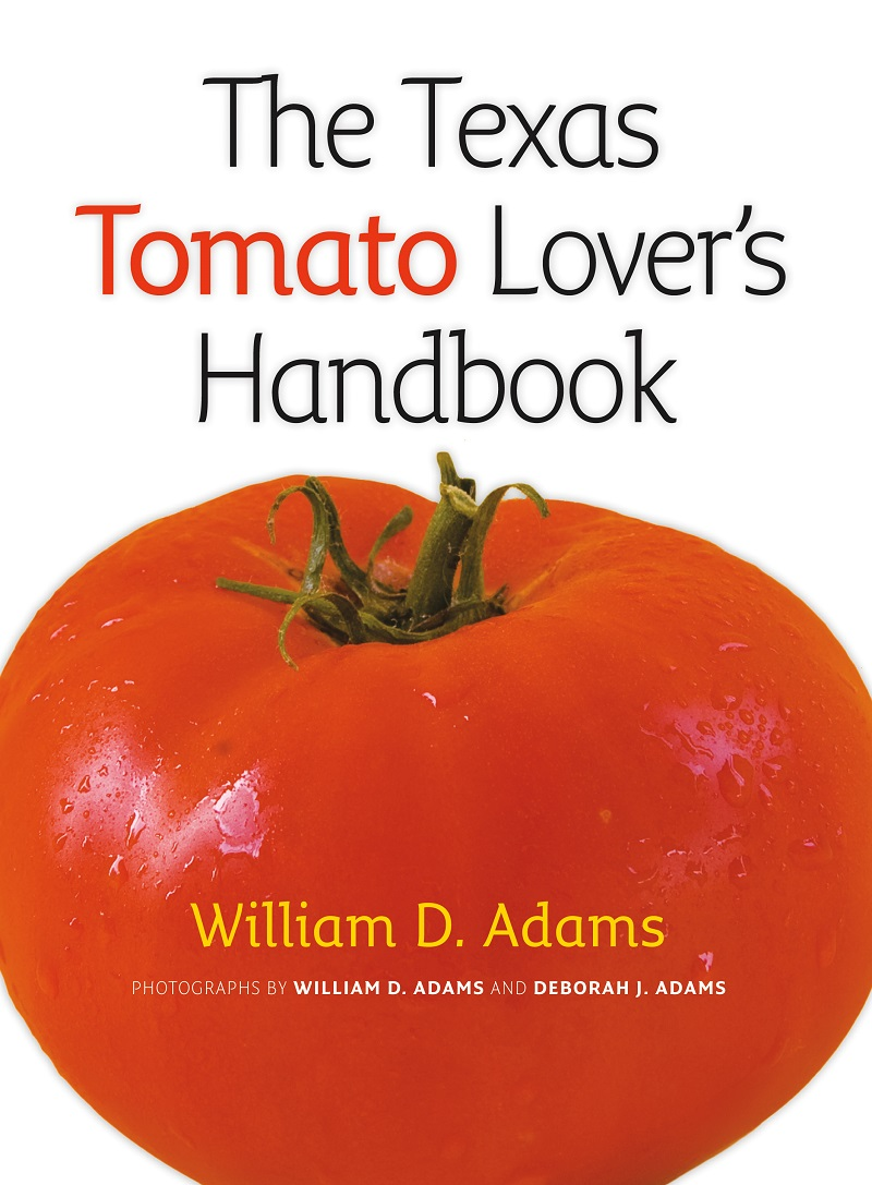 The Texas Tomato Lover's Handbook by Bill Adams Central Texas Gardener