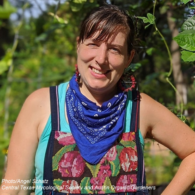 Angel Schatz Central Texas Mycological Society and Austin Organic Gardeners